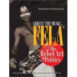 Arrest the Music: Fela & His Rebel Art & Politics