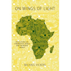 On Wings of Light: Reflections on Cybernetics, Africa & the Wider World