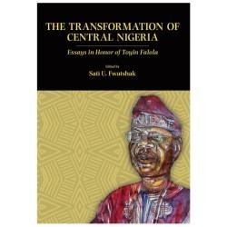 The Transformation of Central Nigeria: Essays in Honor of Toyin Falola