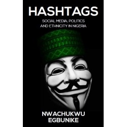 Hashtags: Social Media, Politics and Ethnicity in Nigeria